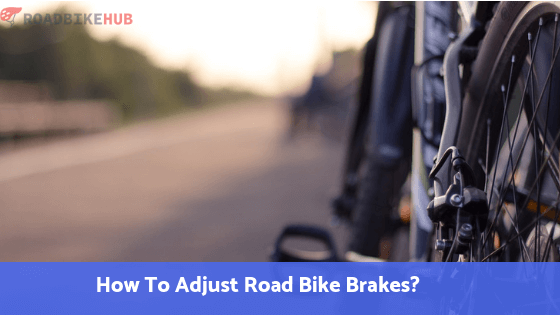 How To Adjust Road Bike Brakes
